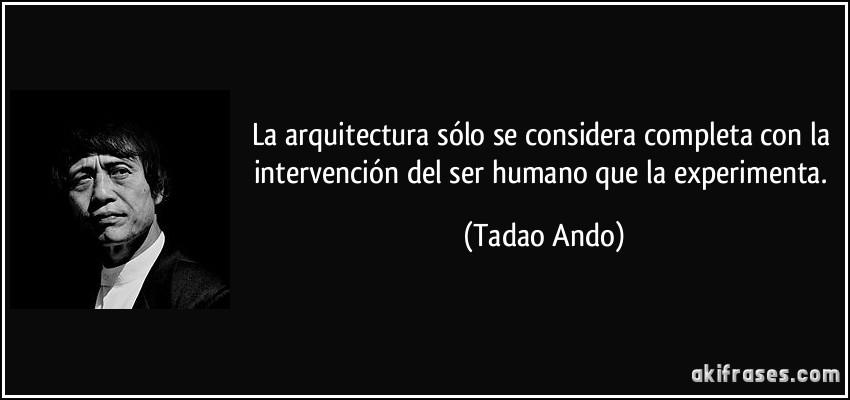 frase-la-arquitectura-solo-se-considera-completa-con-la-intervencion-del-ser-humano-que-la-experimenta-tadao-ando-200693